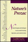 Nature's Prozac: Natural Therapies and Techniques to Rid Yourself of Anxiety, Depression, Panic Attacks & Stress - Judith Sachs
