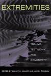 Extremities: Trauma, Testimony, and Community - Nancy K. Miller, Jason Tougaw