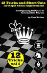 12 Tricks and Short-Cuts for Rapid Chess Improvement: for Beginning Hobbyist to Intermediate Players - Tom Walker