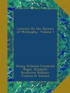 Lectures On the History of Philosophy, Volume 1 - Georg Wilhelm Friedrich Hegel, Elizabeth Sanderson Haldane, Frances H. Simson