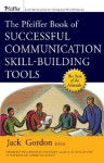 The Pfeiffer Book of Successful Communication Skill-Building Tools - Jack Gordon
