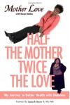 Half the Mother, Twice the Love: My Journey to Better Health with Diabetes - Mother Love, Tonya Bolden