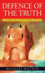 Defence of the Truth: Contending for the Faith Yesterday and Today - Michael A.G. Haykin
