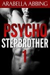 Psycho Stepbrother (Book One of Four) - Arabella Abbing