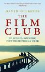 The Film Club: No School. No Work ... Just Three Films a Week - David Gilmour