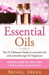 Essential oils: The #1 ultimate guide to essential oils and aromatherapy for beginners - Including weight loss and stress relief + bonus recipes (Essential Oils, Aromatherapy - Perfume Recipes) - Rachel Green