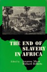 The End of Slavery in Africa - Suzanne Miers, Richard L. Roberts