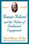 Romain Rolland and the Politics of the Intellectual Engagement - David Fisher