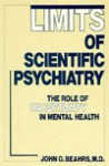 Limits of Scientific Psychiatry: Therole of Uncertainty in M: The Role of Uncertainty in Mental Health - John O. Beahrs