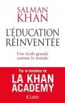 L'éducation réinventée (Essais et documents) (French Edition) - Salman Khan