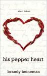His Pepper Heart: Short Fiction - Brandy Heineman