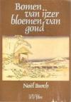 Bloemen van ijzer, Bloemen van goud - Noël Burch, Wilfred Oranje, Aaldert van den Bogaarad