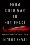 From Cold War to Hot Peace: The Inside Story of Russia and America - Michael McFaul