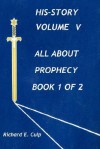 All About Prophecy, Book 1 of 2 (His-Story, Volume 5) - Richard E. Culp