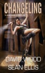 Changeling: A Jade Ihara Adventure (Jade Ihara Adventures) (Volume 2) - David Wood, Sean Ellis
