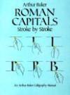 Roman Capitals Stroke by Stroke - Arthur Baker