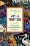 At Home in Hostel Territory: A Guide to Friendly Lodgings from Seward to Santa Cruz - Janet Thomas