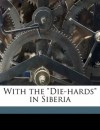 "With the ""Die-hards"" in Siberia - John Ward"