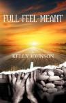 Full-Feel-Meant - Kelly Johnson