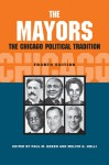 The Mayors: The Chicago Political Tradition, fourth edition - Paul M. Green, Melvin G. Holli