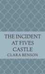 The Incident at Fives Castle (An Angela Marchmont Mystery) (Volume 5) - Clara Benson
