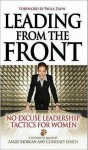 Leading from the Front: No-Excuse Leadership Tactics for Women: No-Excuse Leadership Tactics for Women - Angie Morgan, Courtney Lynch