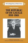 The Republic of de Gaulle, 1958-1969 - Serge Berstein, Peter Morris