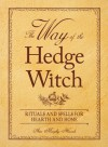 The Way of the Hedge Witch: Rituals and Spells for Hearth and Home - Arin Murphy-Hiscock