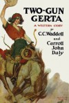 Two-Gun Gerta - C.C. Waddell, Carroll John Daly