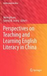 Perspectives on Teaching and Learning English Literacy in China - Jiening Ruan, Cynthia B. Leung