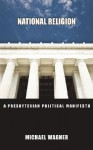 National Religion: A Presbyterian Political Manifesto - Michael Wagner