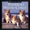 The Pembroke Welsh Corgi: Family Friend and Farmhand (Howell's Best of Breed Library) - Susan M. Ewing