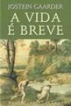 A Vida é Breve - Jostein Gaarder, Maria Luísa Ringstad