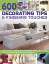 600 Decorating Tips & Finishing Touches: A Collection of Projects to Transform Your Living Spaces, with Over 650 Inspirational Photographs - Tessa Evelegh