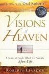 Visions of Heaven: 4 Stories of People Who Have Seen the After-Life - Roberts Liardon, Oral Roberts