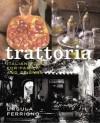 Trattoria: Food for Family and Friends - Ursula Ferrigno