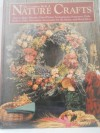 The Complete Book of Nature Crafts: How to Make Wreaths, Dried Flower Arrangements, Potpourris, Dolls, Baskets, Gifts, Decorative Accessories for th - Eric Carlson, Dawn Cusick, Carol Taylor