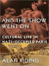 And the Show Went On: Cultural Life in Nazi-Occupied Paris (MP3 Book) - Alan Riding, Stephen Hoye