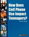 How Does Cell Phone Use Impact Teenagers? - Patricia D. Netzley