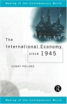 The International Economy Since 1945 (The Making of the Contemporary World) - Sidney Pollard