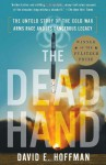 The Dead Hand: The Untold Story of the Cold War Arms Race and Its Dangerous Legacy - David Hoffman