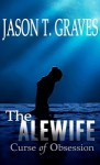 The Alewife: Curse of Obsession - Jason T. Graves