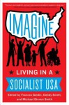 Imagine: Living in a Socialist USA - Frances Goldin, Debby Smith, Michael Smith