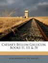 Caesar's Bellum Gallicum, Books II, III & IV - John Henderson, EW Hagarty