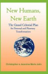 New Humans, New Earth: The Grand Celestrial Plan for Personal and Planetary Transformation - Christopher Jelm