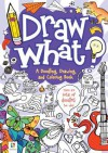 Draw What! a Doodling, Drawing and Colouring Book - Hinkler Books