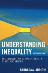 Understanding Inequality: The Intersection of Race/Ethnicity, Class, and Gender - Barbara A Arrighi, Judi Addelston, Derrick Bell