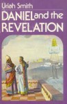 The Prophecies of Daniel and the Revelation - Uriah Smith