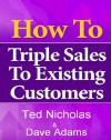 How to Triple Sales to Existing Customers - Ted Nicholas