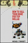 How to Sell Your Home for Top Dollar - Michael C. Thomsett